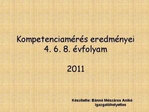 Kompetenciamrs eredmnyei 4 6 8 vfolyam 2011 Ksztette