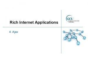 Rich Internet Applications 4 Ajax What is Ajax