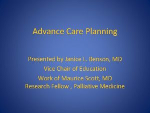 Advance Care Planning Presented by Janice L Benson