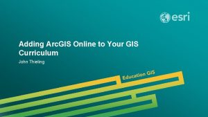 Adding Arc GIS Online to Your GIS Curriculum