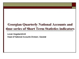 Georgian Quarterly National Accounts and timeseries of Short