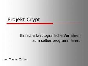 Projekt Crypt Einfache kryptografische Verfahren zum selber programmieren