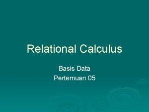 Relational Calculus Basis Data Pertemuan 05 Pendahuluan Query