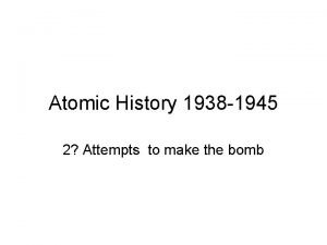 Atomic History 1938 1945 2 Attempts to make