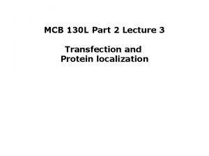 MCB 130 L Part 2 Lecture 3 Transfection