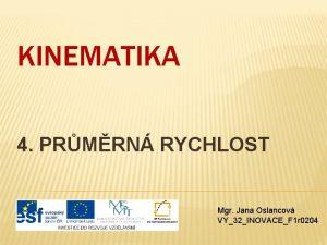 KINEMATIKA 4 PRMRN RYCHLOST Mgr Jana Oslancov VY32INOVACEF