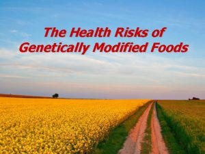 The Health Risks of Genetically Modified Foods FDA