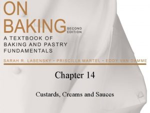 Chapter 14 Custards Creams and Sauces Custards Any