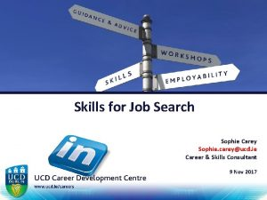 Skills for Job Search Sophie Carey Sophie careyucd