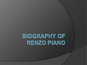 BIOGRAPHY OF RENZO PIANO Biography of Renzo Piano