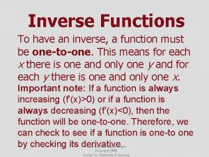 Inverse Functions To have an inverse a function