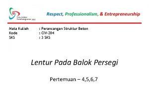 Respect Professionalism Entrepreneurship Mata Kuliah Kode SKS Perancangan