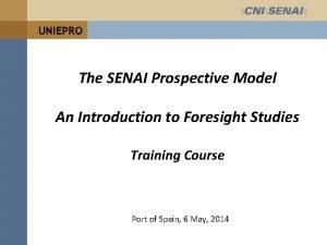 UNIEPRO The SENAI Prospective Model An Introduction to