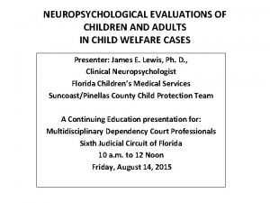 NEUROPSYCHOLOGICAL EVALUATIONS OF CHILDREN AND ADULTS IN CHILD