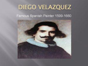 DIEGO VELAZQUEZ Famous Spanish Painter 1599 1660 Diego