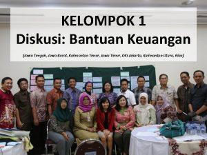 KELOMPOK 1 Diskusi Bantuan Keuangan Jawa Tengah Jawa
