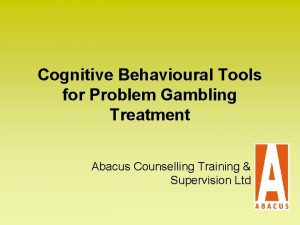 Cognitive Behavioural Tools for Problem Gambling Treatment Abacus
