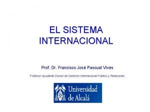 EL SISTEMA INTERNACIONAL Prof Dr Francisco Jos Pascual