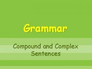 Grammar Compound and Complex Sentences Compound and Complex
