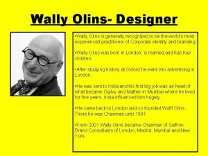 Wally Olins Designer Wally Olins is generally recognized
