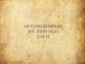 AP EURO SEMINAR BY JOHN FILO 21412 SEMINAR