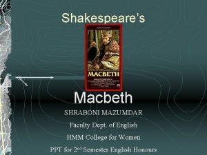 Shakespeares Macbeth SHRABONI MAZUMDAR Faculty Dept of English