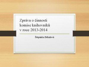 Zprva o innosti komise knihovnk v roce 2013
