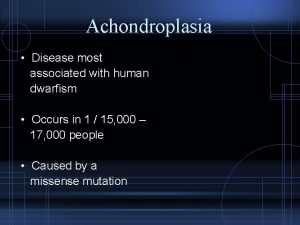 Achondroplasia Disease most associated with human dwarfism Occurs