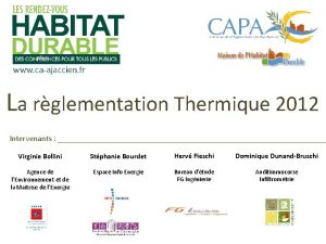 La rglementation Thermique 2012 Intervenants Virginie Bollini Stphanie
