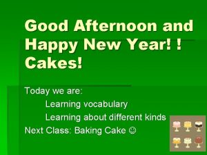 Good Afternoon and Happy New Year Cakes Today