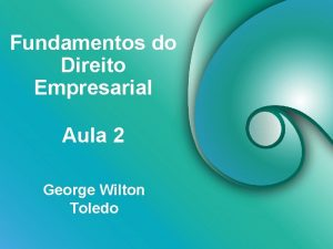 Fundamentos do Direito Empresarial Aula 2 George Wilton