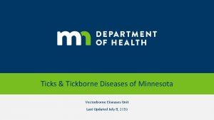 Ticks Tickborne Diseases of Minnesota Vectorborne Diseases Unit