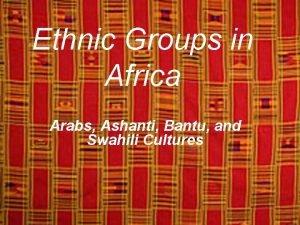 Ethnic Groups in Africa Arabs Ashanti Bantu and