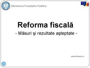 Ministerul Finanelor Publice Reforma fiscal Msuri i rezultate