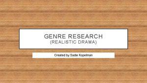 GENRE RESEARCH REALISTIC DRAMA Created by Sadie Kopelman