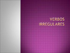 Se denominan verbos irregulares aquellos en que al