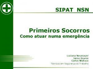 SIPAT NSN Primeiros Socorros Como atuar numa emergncia