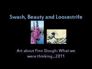 Swash Beauty and Loosestrife Art about Finn Slough