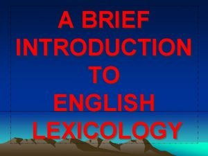 A BRIEF INTRODUCTION TO ENGLISH LEXICOLOGY CHAPTER 1