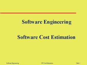 Software Engineering Software Cost Estimation Software Engineering SW
