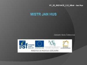 VY32INOVACE112Mistr Jan Hus MISTR JAN HUS Zkladn kola