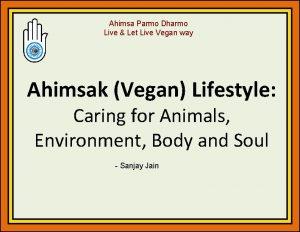 Ahimsa Parmo Dharmo Live Let Live Vegan way
