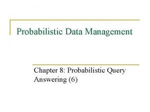 Probabilistic Data Management Chapter 8 Probabilistic Query Answering