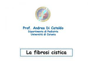 Prof Andrea Di Cataldo Dipartimento di Pediatria Universit