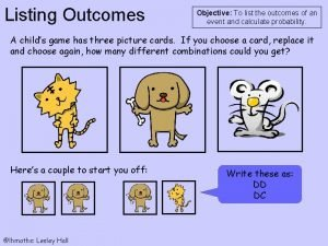 Listing Outcomes Objective To list the outcomes of