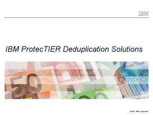 IBM Protec TIER Deduplication Solutions 2011 IBM Corporation