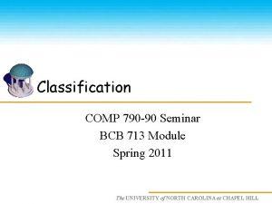 Classification COMP 790 90 Seminar BCB 713 Module