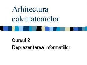Arhitectura calculatoarelor Cursul 2 Reprezentarea informatiilor Informatie n
