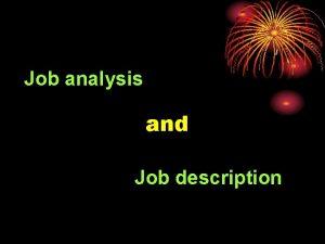 Job analysis and Job description Job analysis is
