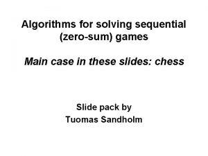 Algorithms for solving sequential zerosum games Main case